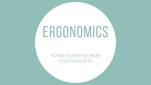 Ergonomics; Making your office work for your health